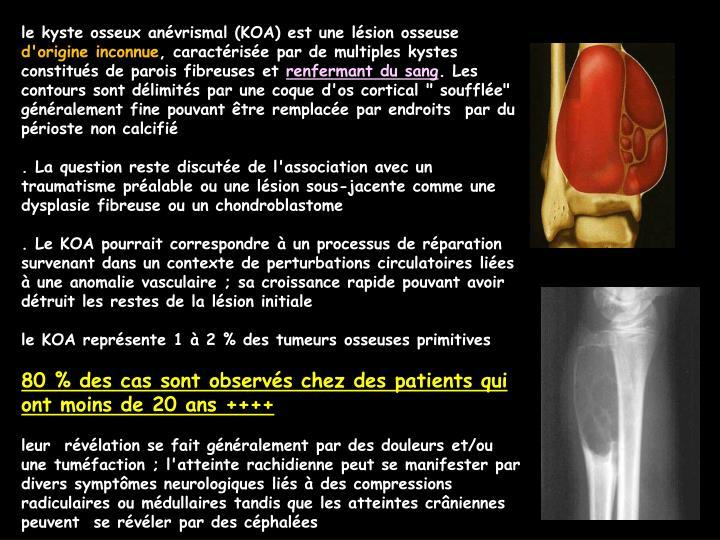 le kyste osseux anévrismal (KOA) est une lésion osseuse