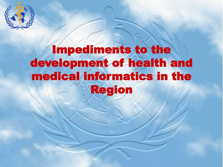 Impediments to the development of health and medical informatics in the Region