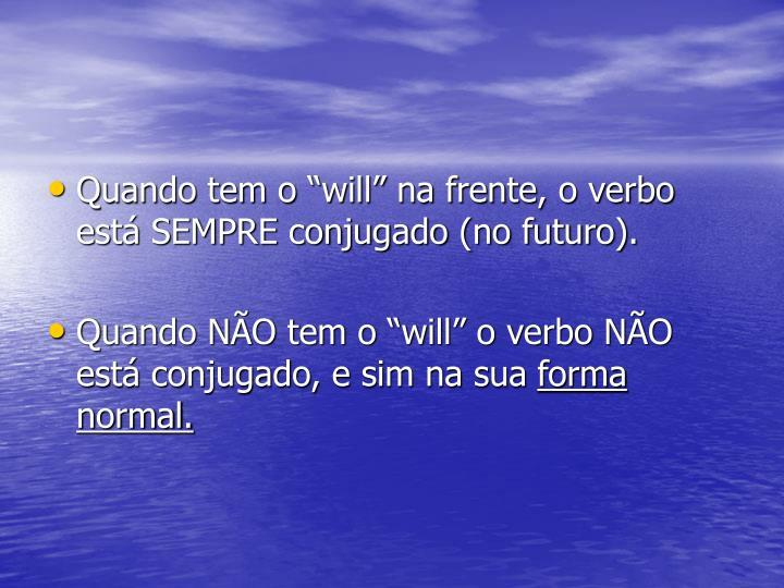 """Quando tem o """"will"""" na frente, o verbo está SEMPRE conjugado (no futuro)."""