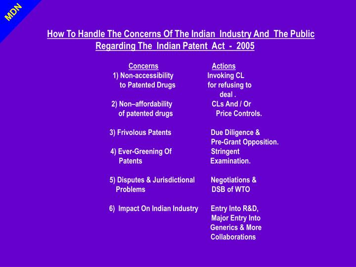 How To Handle The Concerns Of The Indian  Industry And  The Public Regarding The  Indian Patent  Act  -  2005