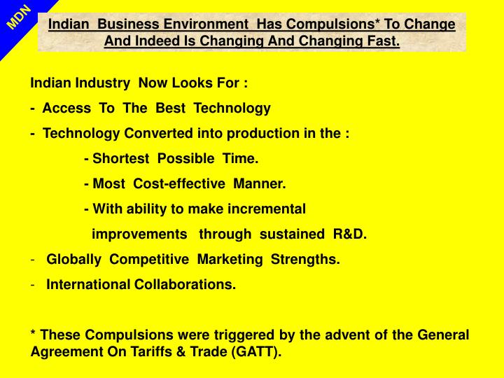 Indian  Business Environment  Has Compulsions* To Change And Indeed Is Changing And Changing Fast.