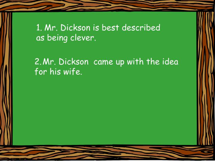Mr. Dickson is best described
