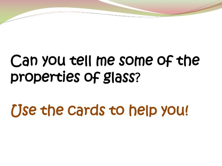 Can you tell me some of the properties of glass