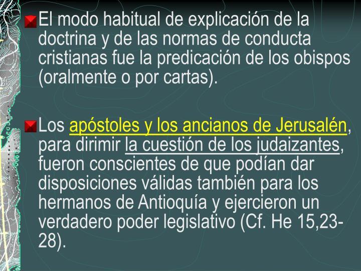 El modo habitual de explicación de la doctrina y de las normas de conducta cristianas fue la predicación de los obispos (oralmente o por cartas).