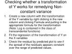 checking whether a transformation of y works for remedying non constant variance
