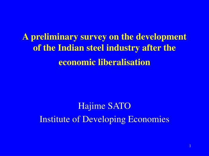 A preliminary survey on the development of the Indian steel industry after the economic liberalisati...