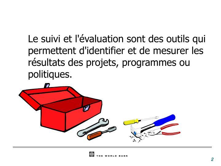 Le suivi et l'évaluation sont des outils qui permettent d'identifier et de mesurer les résultats des projets, programmes ou politiques.