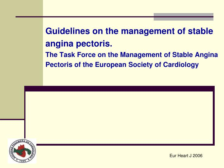 Guidelines on the management of stable angina pectoris.