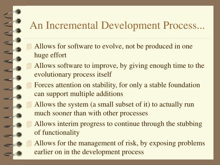 An Incremental Development Process...