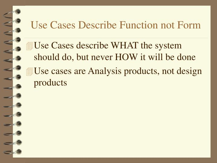 Use Cases Describe Function not Form