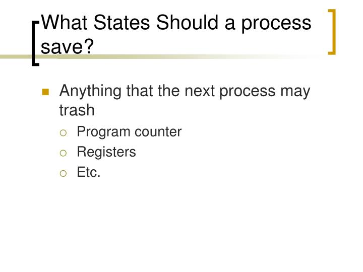 What States Should a process save?