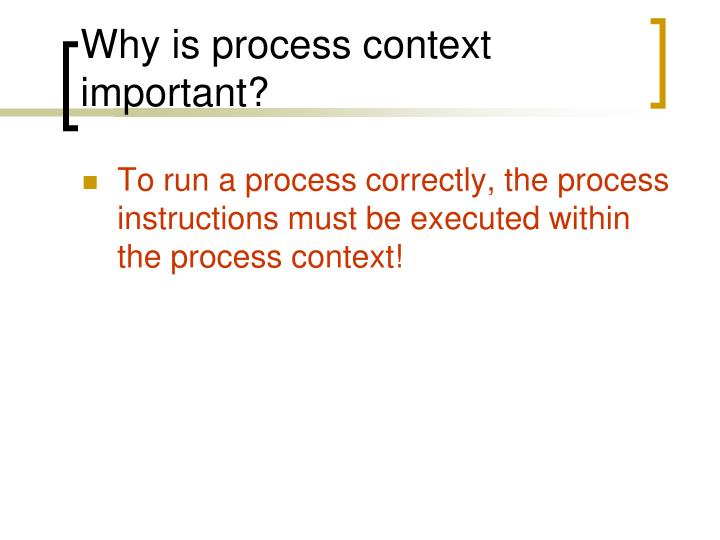 Why is process context important?
