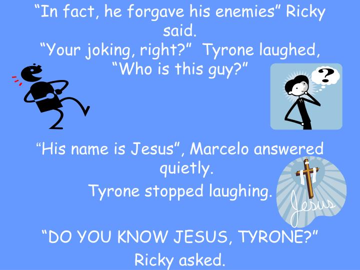 """In fact, he forgave his enemies"" Ricky said."