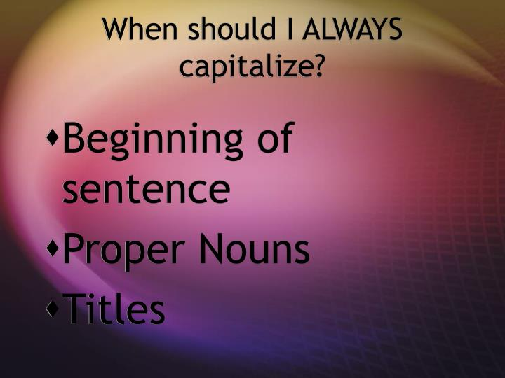When should I ALWAYS capitalize?