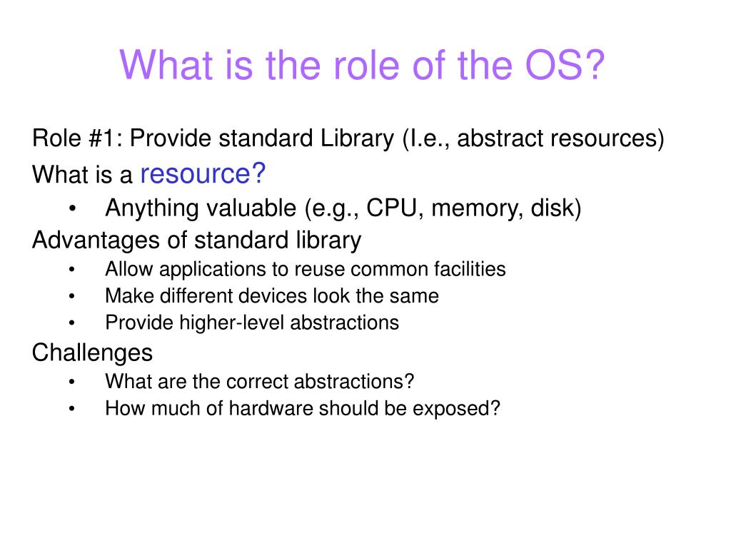 What is the role of the OS?