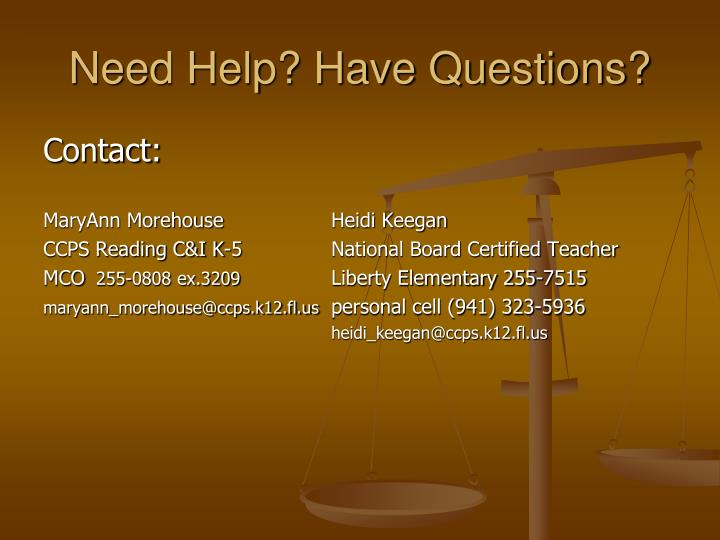 Need Help? Have Questions?