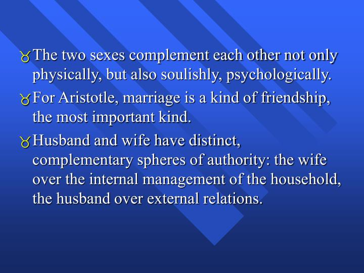The two sexes complement each other not only physically, but also soulishly, psychologically.