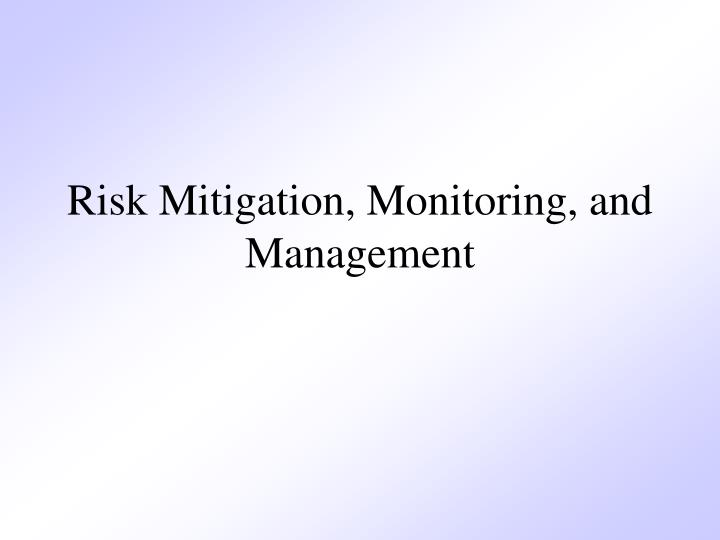 Risk Mitigation, Monitoring, and Management
