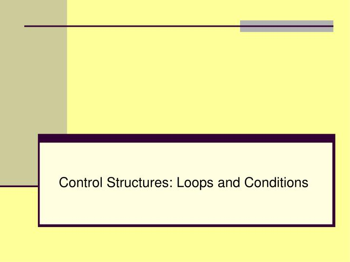 Control Structures: Loops and Conditions