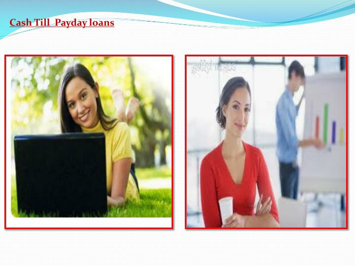 Cash Till  Payday loans