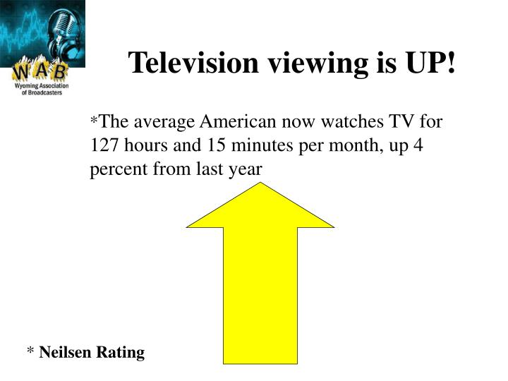 Television viewing is UP!