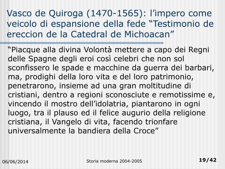 """Vasco de Quiroga (1470-1565): l'impero come veicolo di espansione della fede """"Testimonio de ereccion de la Catedral de Michoacan"""""""