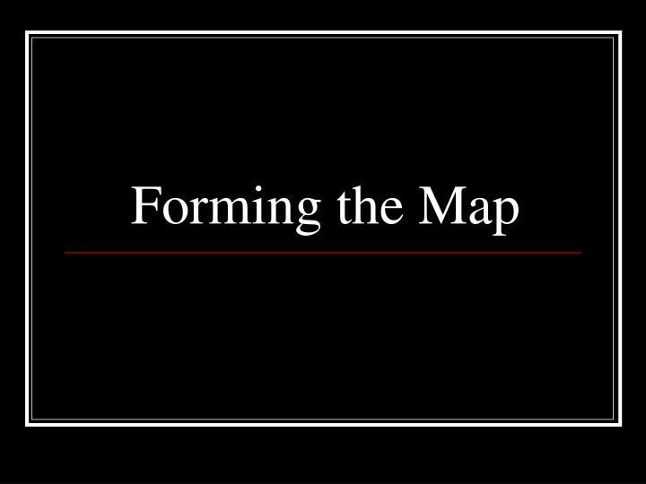 Forming the Map