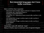 but interpreted languages don t have buffer overflows