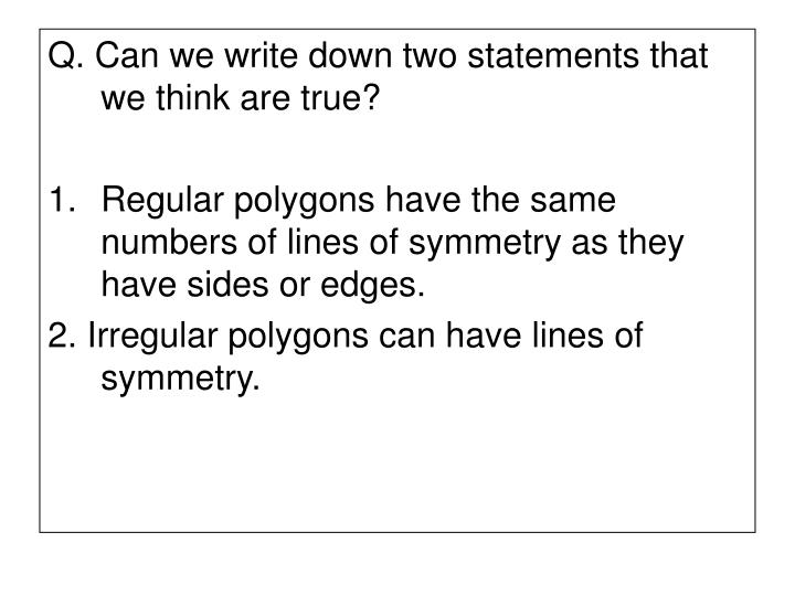 Q. Can we write down two statements that we think are true?
