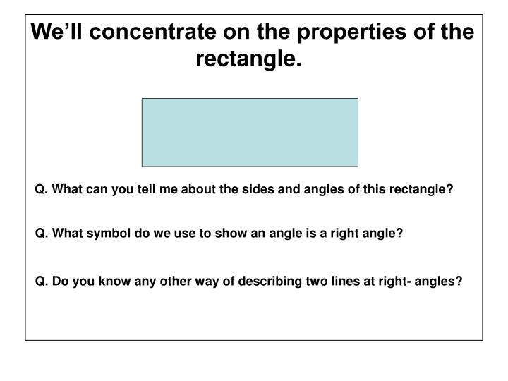 We'll concentrate on the properties of the  			  rectangle.