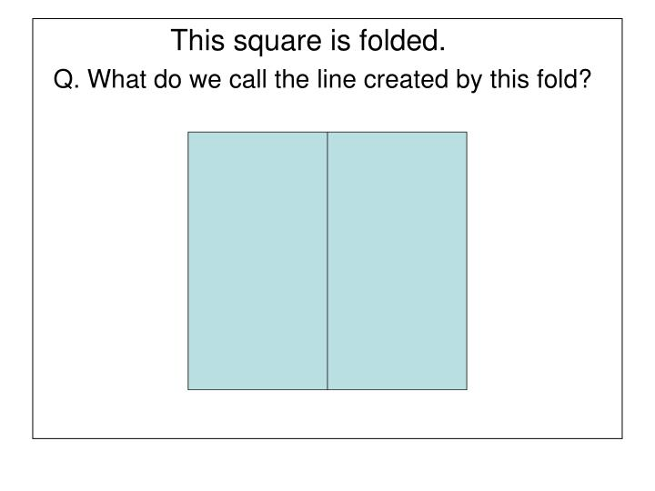 This square is folded.
