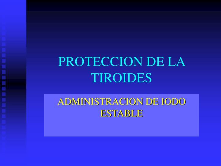 PROTECCION DE LA    TIROIDES