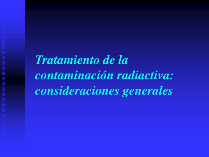 Tratamiento de la contaminación radiactiva: consideraciones generales