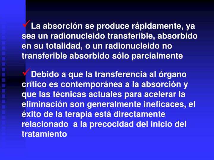 La absorción se produce rápidamente, ya sea un radionucleido transferible, absorbido en su totalidad, o un radionucleido no transferible absorbido sólo parcialmente