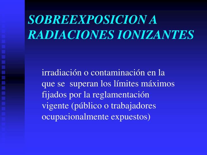 SOBREEXPOSICION A RADIACIONES IONIZANTES