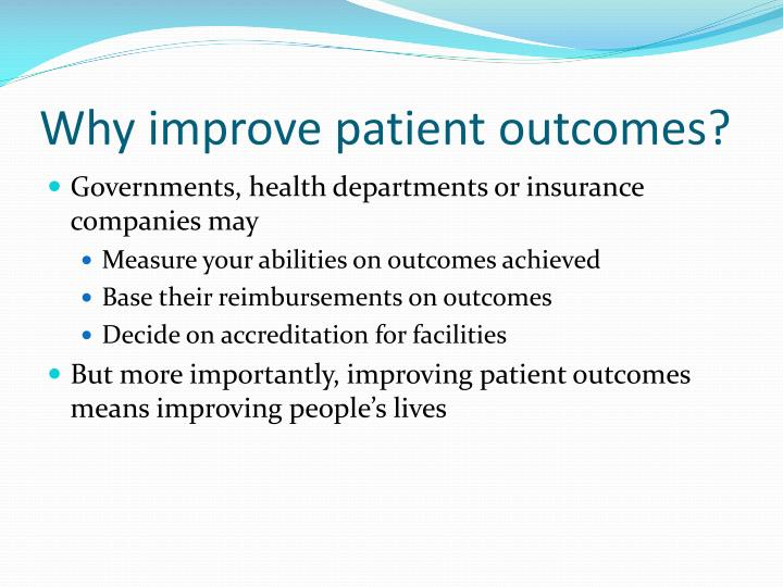 Why improve patient outcomes?