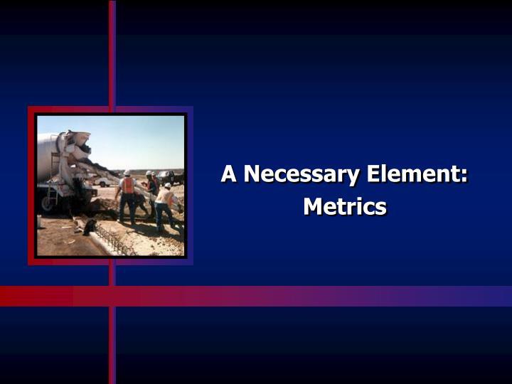 A Necessary Element: Metrics