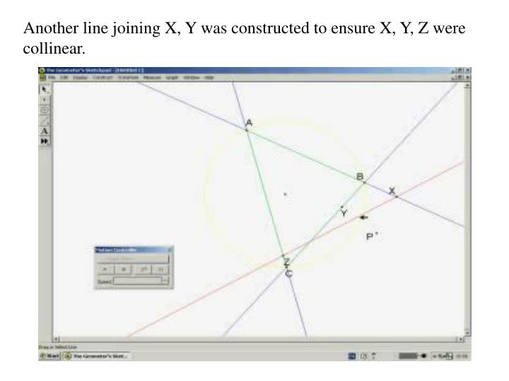 Another line joining X, Y was constructed to ensure X, Y, Z were collinear.