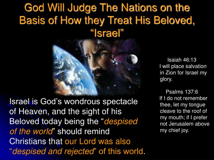 "God Will Judge The Nations on the Basis of How they Treat His Beloved, ""Israel"""