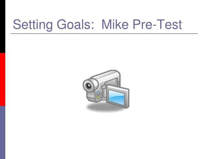 Setting Goals:  Mike Pre-Test