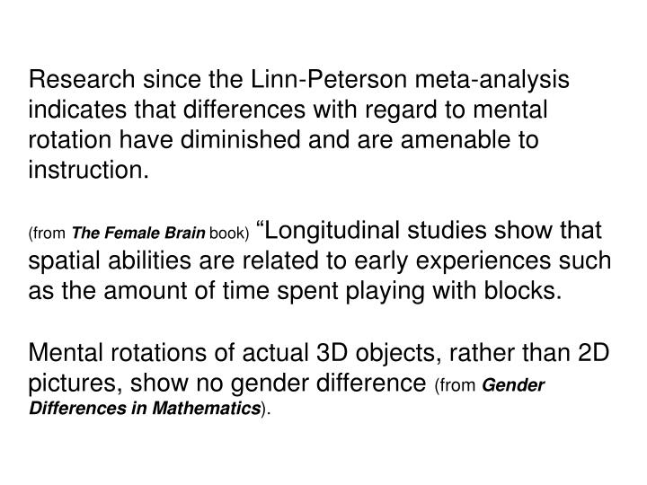 Research since the Linn-Peterson meta-analysis indicates that differences with regard to mental rotation have diminished and are amenable to instruction.