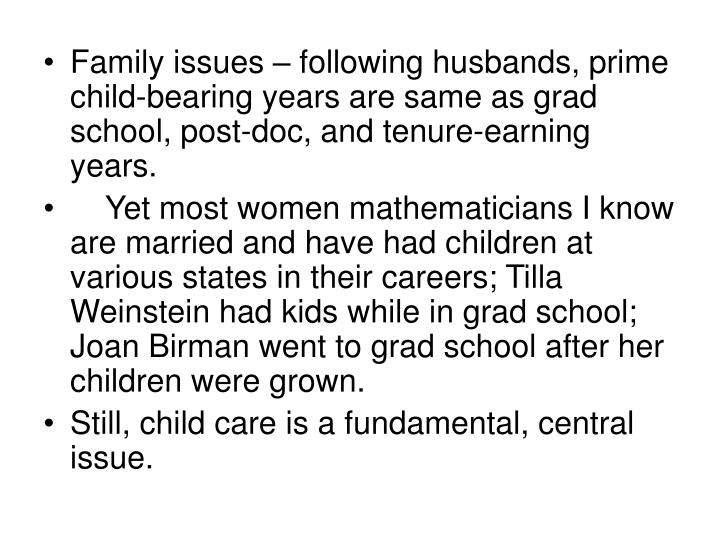 Family issues – following husbands, prime child-bearing years are same as grad school, post-doc, and tenure-earning years.
