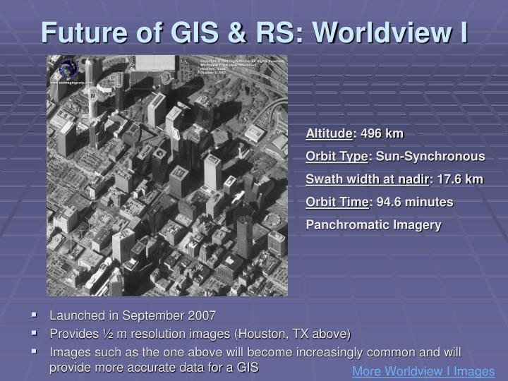 Future of GIS & RS: Worldview I