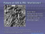 future of gis rs worldview i