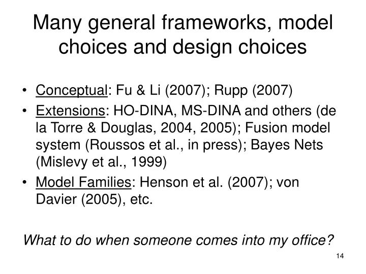 Many general frameworks, model choices and design choices
