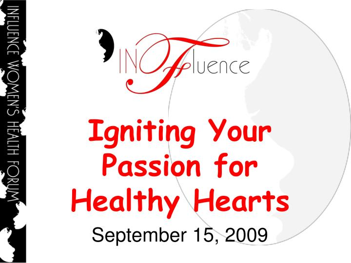 Igniting your passion for healthy hearts september 15 2009