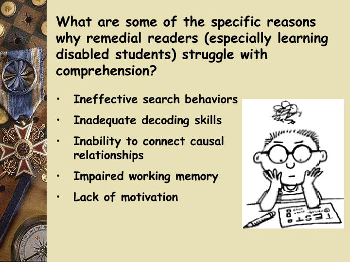 What are some of the specific reasons why remedial readers (especially learning disabled students) struggle with comprehension?