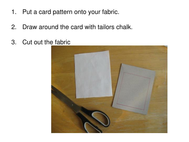 Put a card pattern onto your fabric.