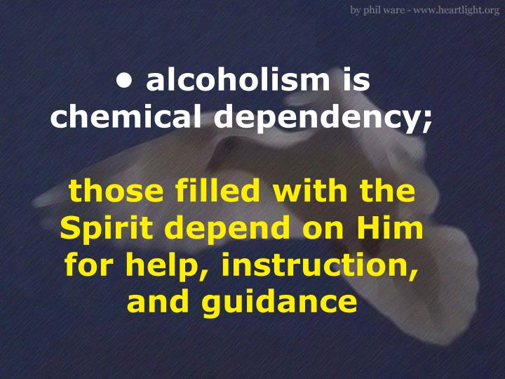 • alcoholism is chemical dependency;