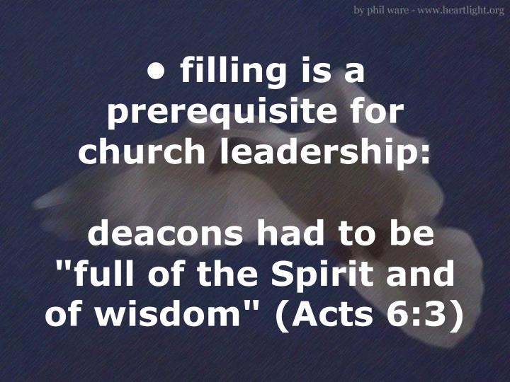 • filling is a prerequisite for church leadership: